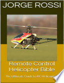 Remote Control Helicopter Bible  The Ultimate Guide to Rc Helicopters Book PDF