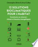 12 Solutions Bioclimatiques Pour L'habitat. Construire Ou Rénover par Avryl Colleu, Christophe Olivier-Allibert