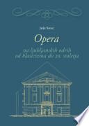 Opera na ljubljanskih odrih od klasicizma do 20. stoletja. Izbrana poglavja
