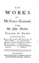 Book The Works of Francis Beaumont and John Fletcher: Rule a wife, and have a wife. The laws of Candy. The false one. The little French lawyer. The tragedy of Valentinian. Monsieur Thomas. The chances. The bloody brother