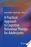 A Practical Approach to Cognitive Behaviour Therapy for Adolescents