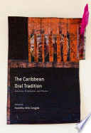 The Caribbean Oral Tradition Powerfully Reevaluates Caribbean Orality And Innovatively Casts Light