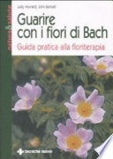 Guarire con i fiori di Bach  Guida pratica alla floriterapia
