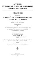 Extension of Tenure of Government Control of Railroads  Hearings Before the Committee on Interstate Commerce  United States Senate  Sixty fifth Congress  Third Session  on the Extension of Time for Relinquishment by the Government of Railroads to Corporate Ownership and Control