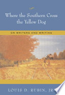 Where The Southern Cross The Yellow Dog : writing programs, sports writing, southern literature, publishing, and...