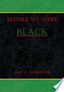 Before We Were Black