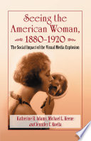 Seeing the American Woman, 1880-1920