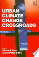 Urban Climate Change Crossroads : 2008, this volume brings together leading climate...