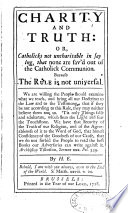 Charity and truth or Catholicks not uncharitable in saying  that none are saved out of the Catholick communion because the rule is not universal by E  Hawarden