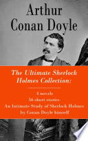 The Ultimate Sherlock Holmes Collection  4 novels   56 short stories   An Intimate Study of Sherlock Holmes by Conan Doyle himself