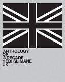 Hedi Slimane  Anthology of a Decade  UK
