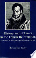 History and Polemics in the French Reformation
