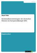 Kommunikatonsstrategien der deutschen Parteien im Europawahlkampf 2004