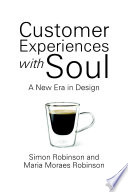 Customer Experiences With Soul: A New Era In Design : together to evolve an entirely new way of...