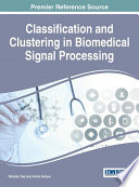 Classification And Clustering In Biomedical Signal Processing : supporting the medical field, especially in the...