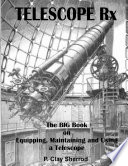 TELESCOPE Rx   The BIG Book on Equipping  Maintaining and Using a Telescope