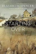 Starting Over : Stories / Elizabeth Spencer.