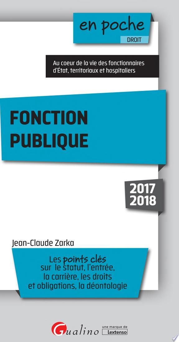 Fonction publique / Jean-Claude Zarka.- Issy-les-Moulineaux : Gualino , DL 2017