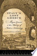 Italy's Lost Greece : engagement with magna graecia, the region of ancient...