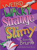 Weird and Wacky, Strange and Slimy
