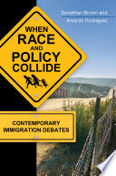 When Race and Policy Collide  Contemporary Immigration Debates
