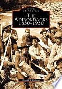 The Adirondacks 1830 1930 Book PDF