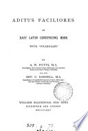 Aditus faciliores  an easy Latin construing book  by A  W  Potts and C  Darnell