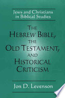 The Hebrew Bible  the Old Testament  and Historical Criticism