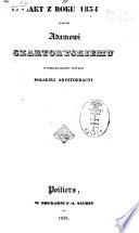 Akt z roku 1834 przeciw Adamowi Czartoryskiemu wyobrazicielowi systemu Polskiej Arystokracyi