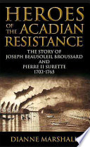 Heroes of the Acadian Resistance The Story of Joseph Beausoleil Broussard and Pierre II Surette 1702-1765