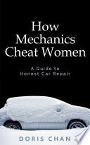How Mechanics Cheat Women A Guide To Honest Car Repair