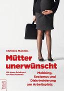 Mütter unerwünscht – Mobbing, Sexismus und Diskriminierung am Arbeitsplatz