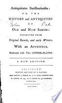Antiquitates Sarisburienses or the History and Antiquitates of old New Sarum