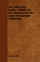 The Latter Day Saints; A Study of the Mormons in the Light of Economic Conditions
