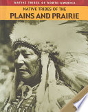 Native Tribes of the Plains and Prairie Of The Many Indian Tribes That