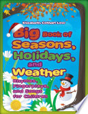 Big Book of Seasons  Holidays  and Weather  Rhymes  Fingerplays  and Songs for Children