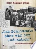 Das Schlimmste Aber War Der Judenstern Das Schicksal Meiner Familie
