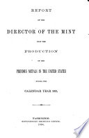 Report of the Director of the Mint Upon the Production of the Precious Metals in the United States Book PDF