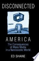 Disconnected America The Future Of Mass Media In A Narcissistic Society