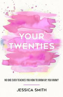 Your Twenties: No One Ever Teaches You How to Grow Up, You Know?