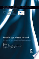Revitalising Audience Research [electronic resource] : Innovations in European Audience Research / edited by Frauke Zeller, Cristina Ponte, and Brian