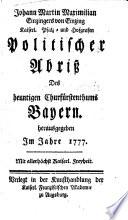 Johann Martin Maximilian Einzingers von Einzing Kaiserl  Pfalz  und Hofgrafen Politischer Abri   Des heuntigen Churf  rstenthums Bayern