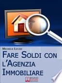 Fare Soldi con l   Agenzia Immobiliare  Tecniche per Imparare ad Acquisire e Rivendere gli Immobili   Ebbok Italiano   Anteprima Gratis