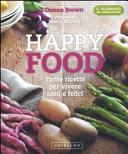 Happy food. Tante ricette per vivere sani e felici