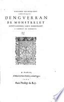 Volume     Des Chroniques     Contenans les cruelles guerres civilles entre les maisons d Orleans et de Bourgogne     Histoire de bel exemple et de grand fruict aux Francois  commenceant en l an 1400      finissant en l an 1467