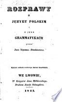 Rozprawy o języku polskim i o jego grammatykach przez