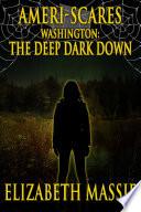 Ameri Scares Washington The Deep Dark Down