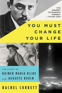 download ebook you must change your life: the story of rainer maria rilke and auguste rodin pdf epub