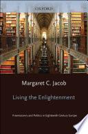 Living the Enlightenment Freemasonry and Politics in Eighteenth-Century Europe
