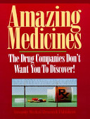 Amazing Medicines the Drug Companies Don t Want You to Discover